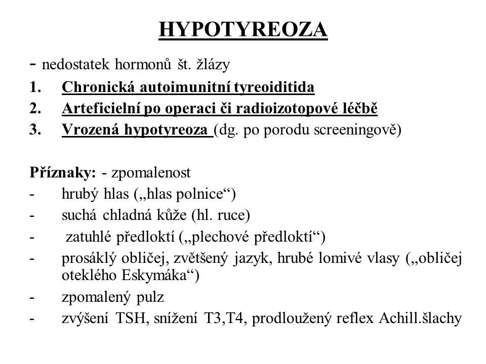 - nedostatek hormonů št. žlázy