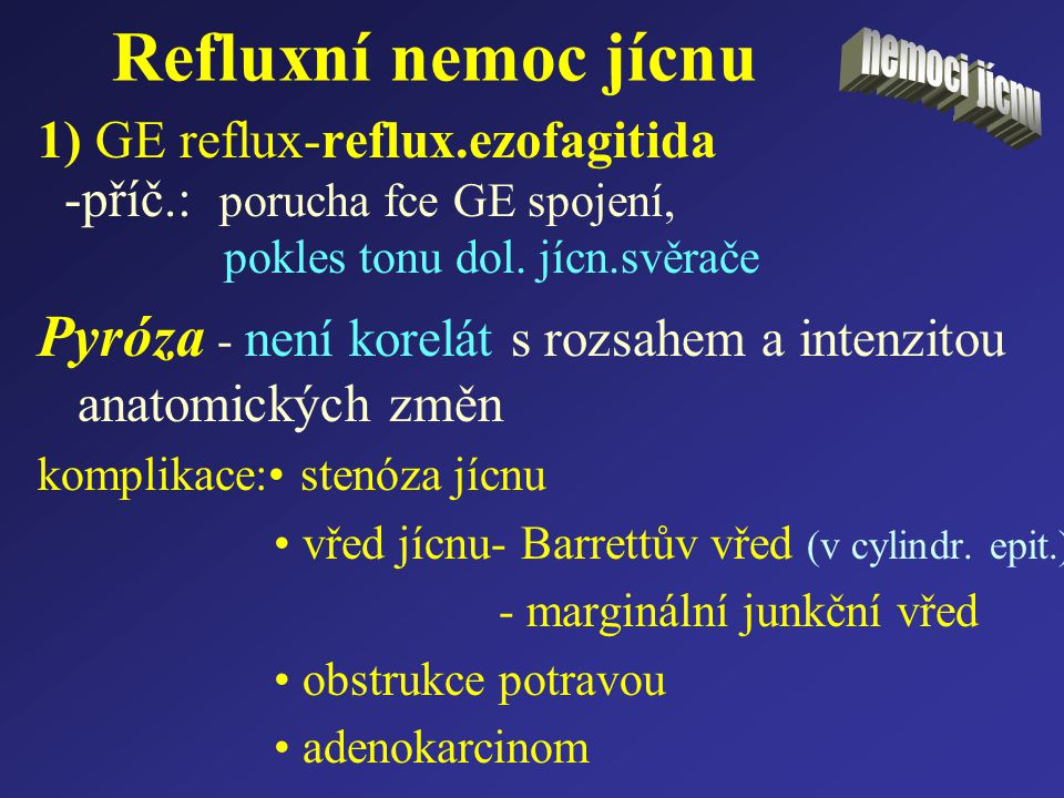 Refluxní nemoc jícnu nemoci jícnu. 1) GE reflux-reflux.ezofagitida. -příč.: porucha fce GE spojení,