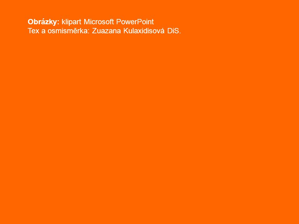 Obrázky: klipart Microsoft PowerPoint