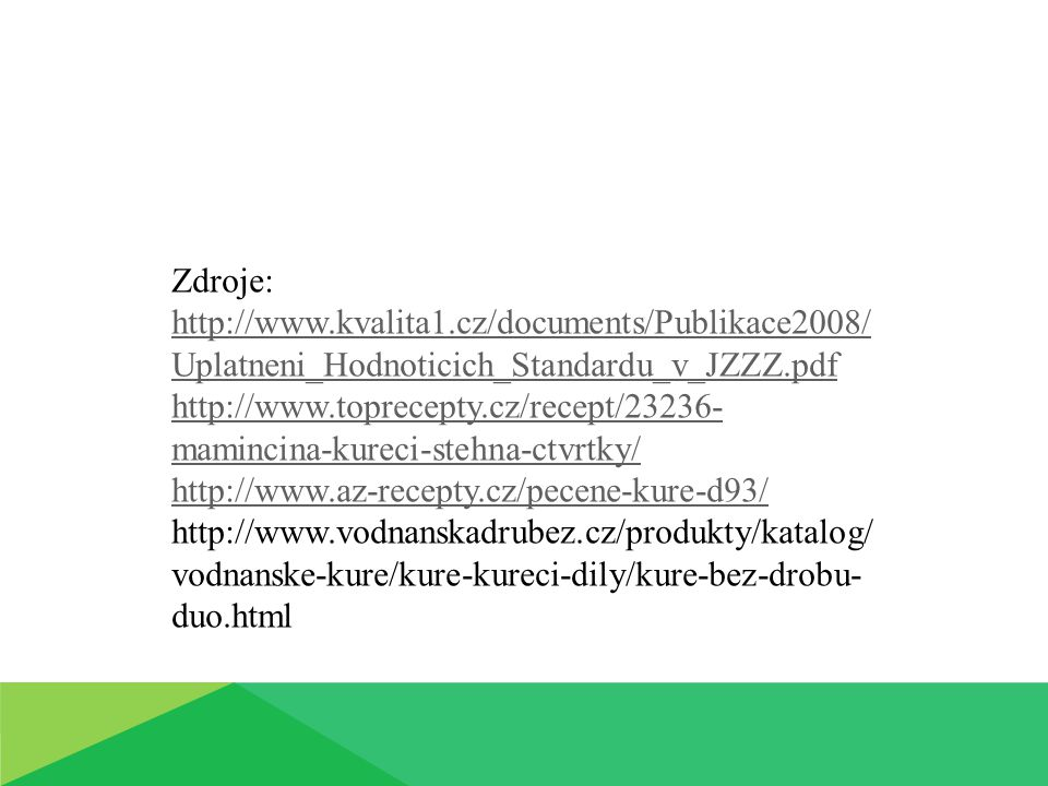 Zdroje: http://www.kvalita1.cz/documents/Publikace2008/Uplatneni_Hodnoticich_Standardu_v_JZZZ.pdf.