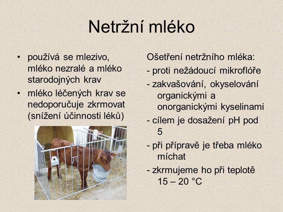 Netržní mléko používá se mlezivo, mléko nezralé a mléko starodojných krav. mléko léčených krav se nedoporučuje zkrmovat (snížení účinnosti léků)