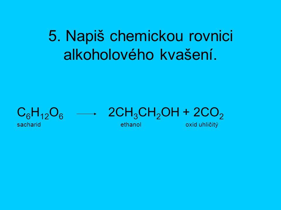 5. Napiš chemickou rovnici alkoholového kvašení.