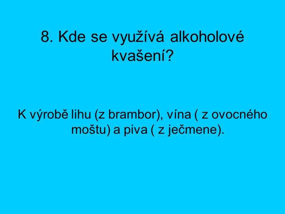 8. Kde se využívá alkoholové kvašení