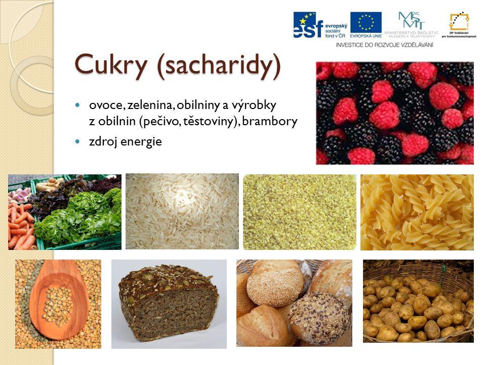 Cukry (sacharidy) ovoce, zelenina, obilniny a výrobky z obilnin (pečivo, těstoviny), brambory.