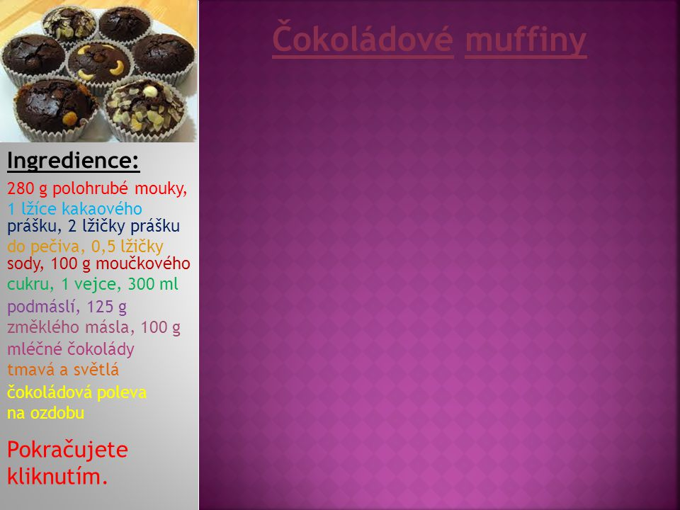 Čokoládové muffiny Ingredience: Pokračujete kliknutím.