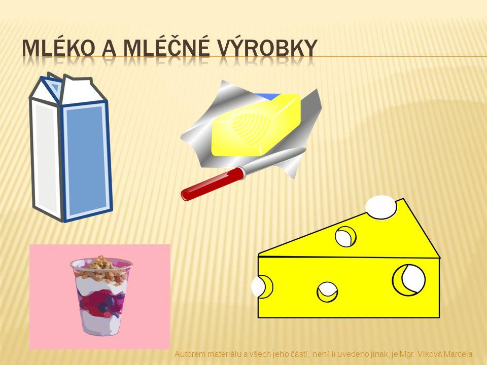 Mléko a mléčné výrobky Autorem materiálu a všech jeho částí, není-li uvedeno jinak, je Mgr.