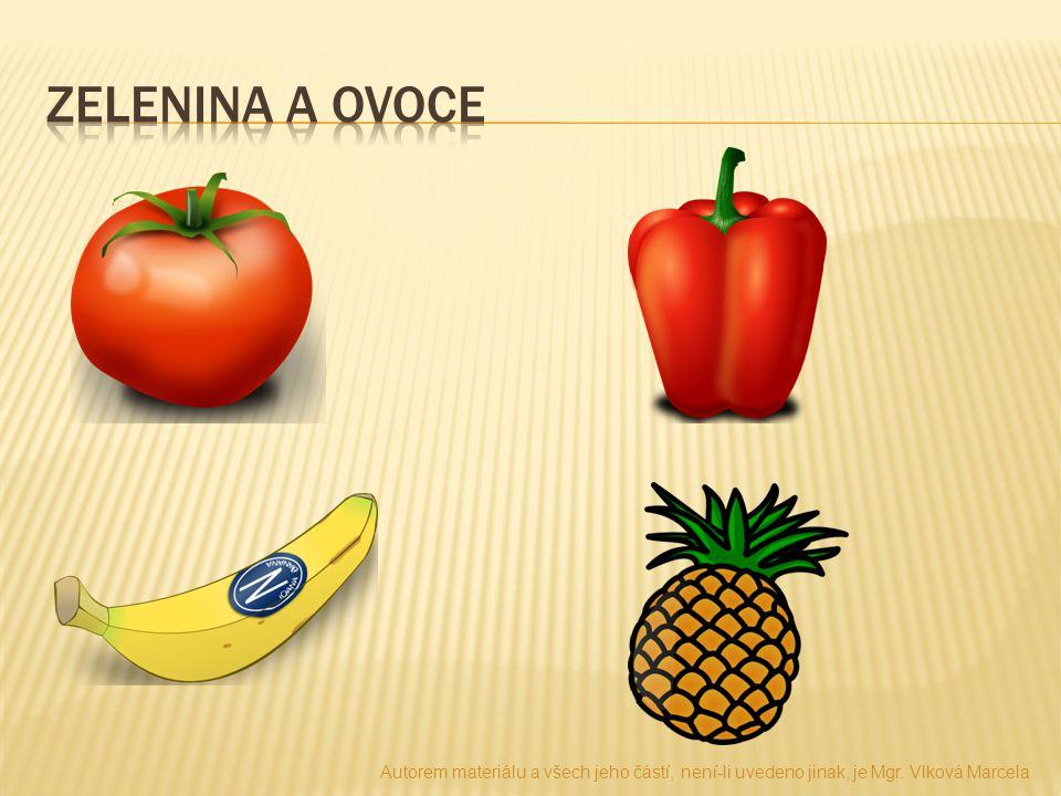 Zelenina a ovoce Autorem materiálu a všech jeho částí, není-li uvedeno jinak, je Mgr.