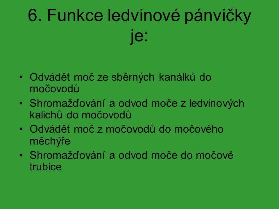 6. Funkce ledvinové pánvičky je: