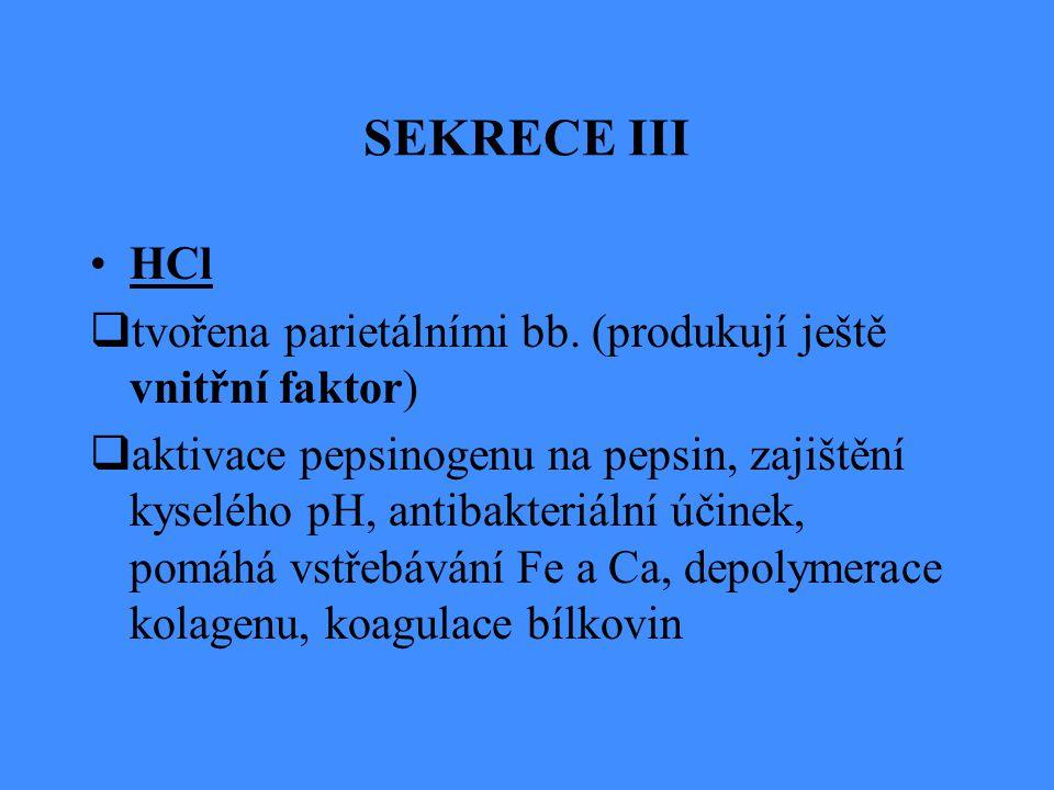 SEKRECE III HCl. tvořena parietálními bb. (produkují ještě vnitřní faktor)