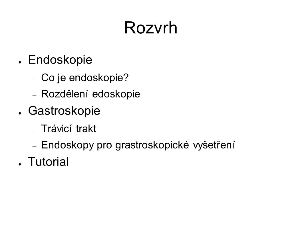 Rozvrh Endoskopie Gastroskopie Tutorial Co je endoskopie