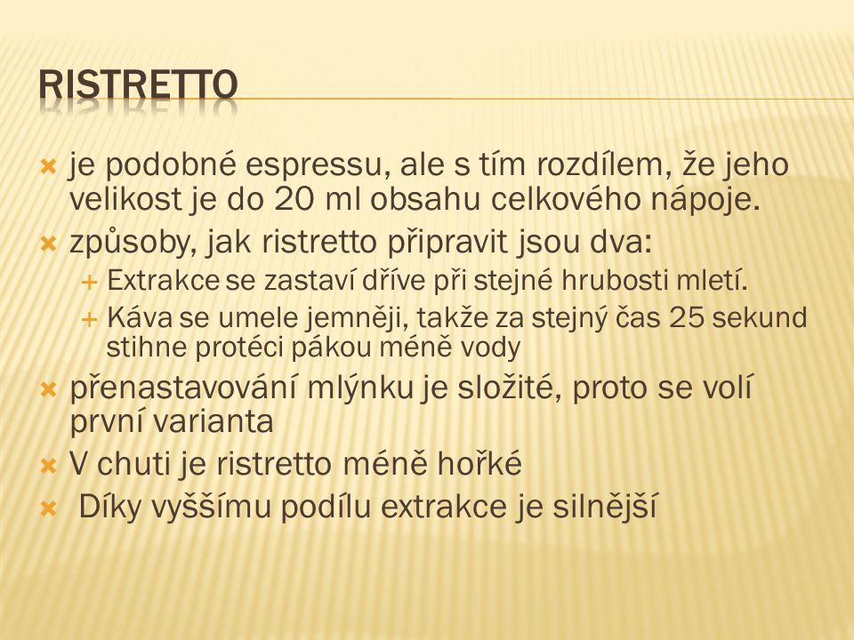 ristretto je podobné espressu, ale s tím rozdílem, že jeho velikost je do 20 ml obsahu celkového nápoje.