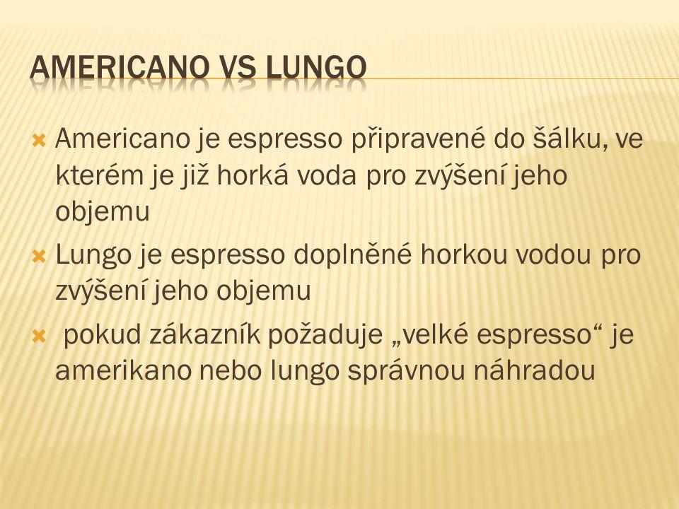 Americano vs lungo Americano je espresso připravené do šálku, ve kterém je již horká voda pro zvýšení jeho objemu.