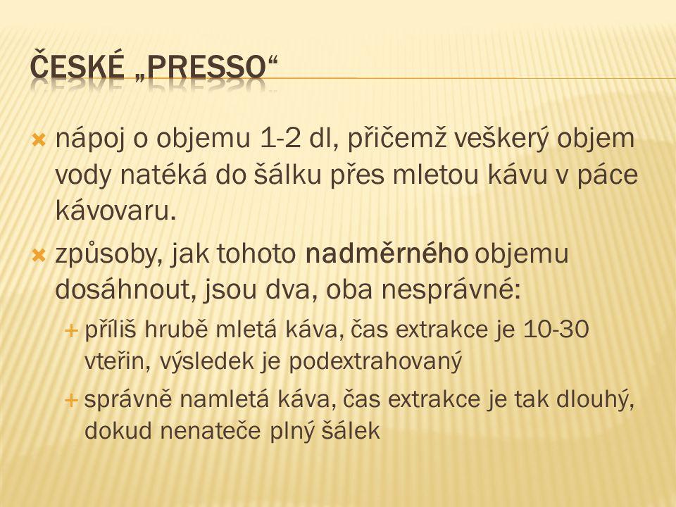 """České """"presso nápoj o objemu 1-2 dl, přičemž veškerý objem vody natéká do šálku přes mletou kávu v páce kávovaru."""