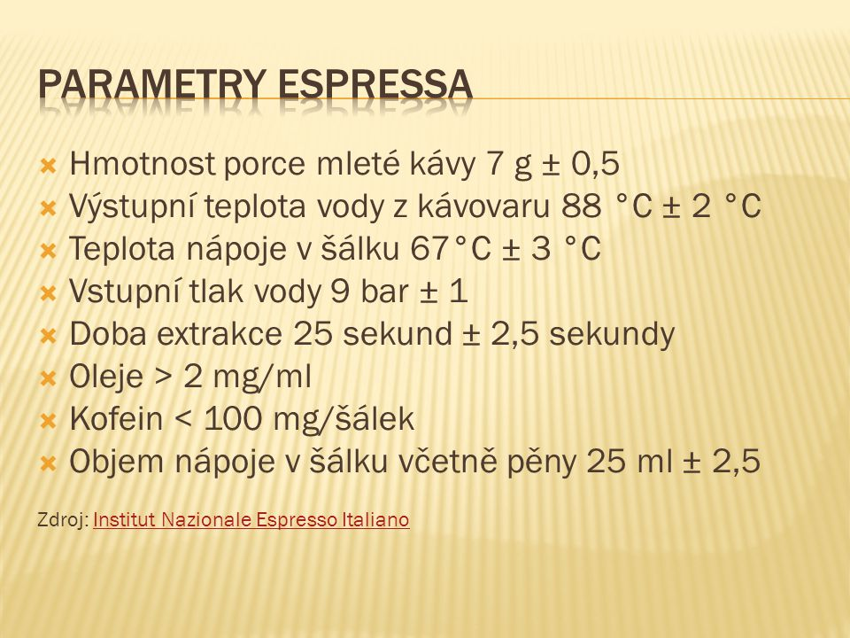 Parametry espressa Hmotnost porce mleté kávy 7 g ± 0,5