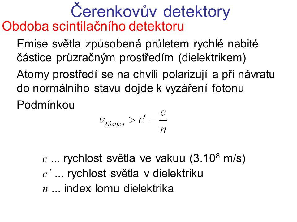 Čerenkovův detektory Obdoba scintilačního detektoru