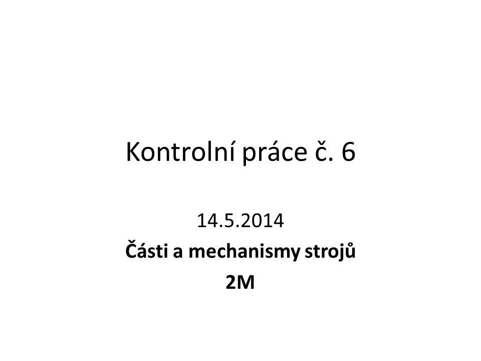 14.5.2014 Části a mechanismy strojů 2M