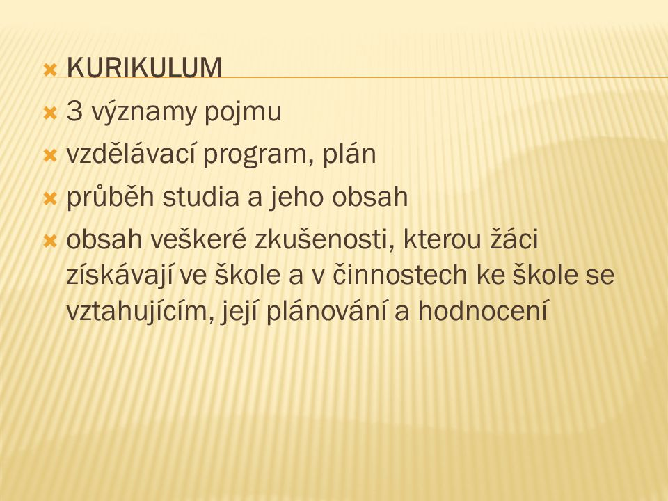 Kurikulum 3 významy pojmu. vzdělávací program, plán. průběh studia a jeho obsah.