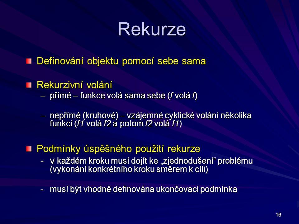 Rekurze Definování objektu pomocí sebe sama Rekurzivní volání