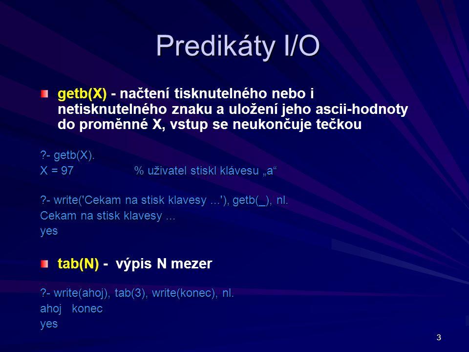 Predikáty I/O getb(X) - načtení tisknutelného nebo i netisknutelného znaku a uložení jeho ascii-hodnoty do proměnné X, vstup se neukončuje tečkou.