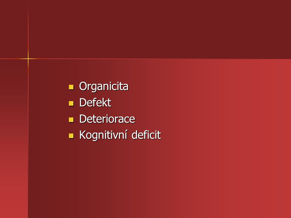 Organicita Defekt Deteriorace Kognitivní deficit