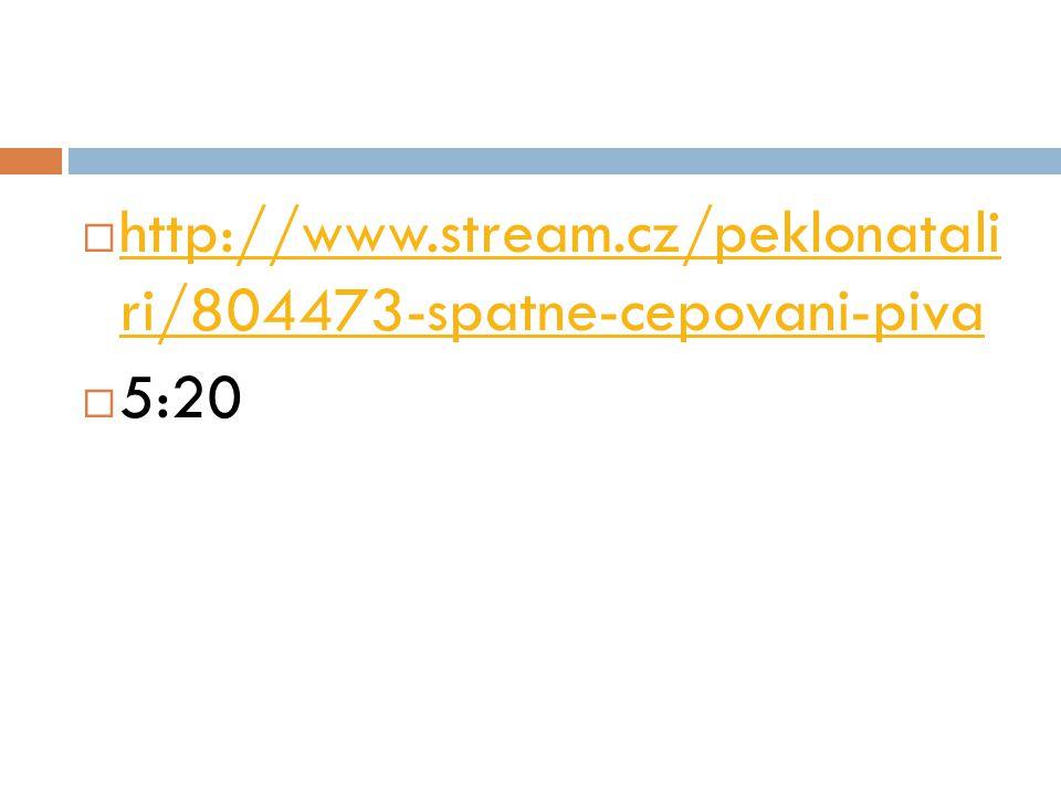 http://www.stream.cz/peklonatali ri/804473-spatne-cepovani-piva