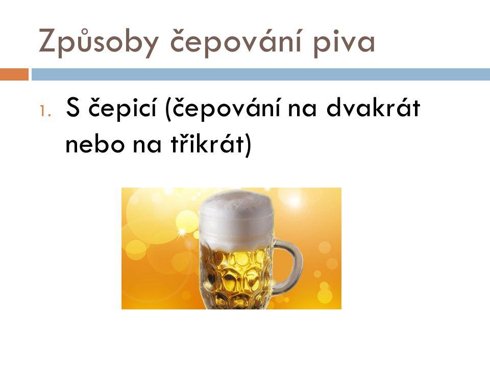 Způsoby čepování piva S čepicí (čepování na dvakrát nebo na třikrát)