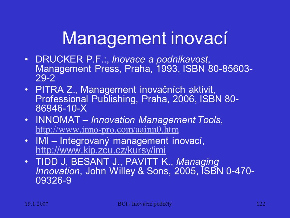 Management inovací DRUCKER P.F.:, Inovace a podnikavost, Management Press, Praha, 1993, ISBN 80-85603-29-2.