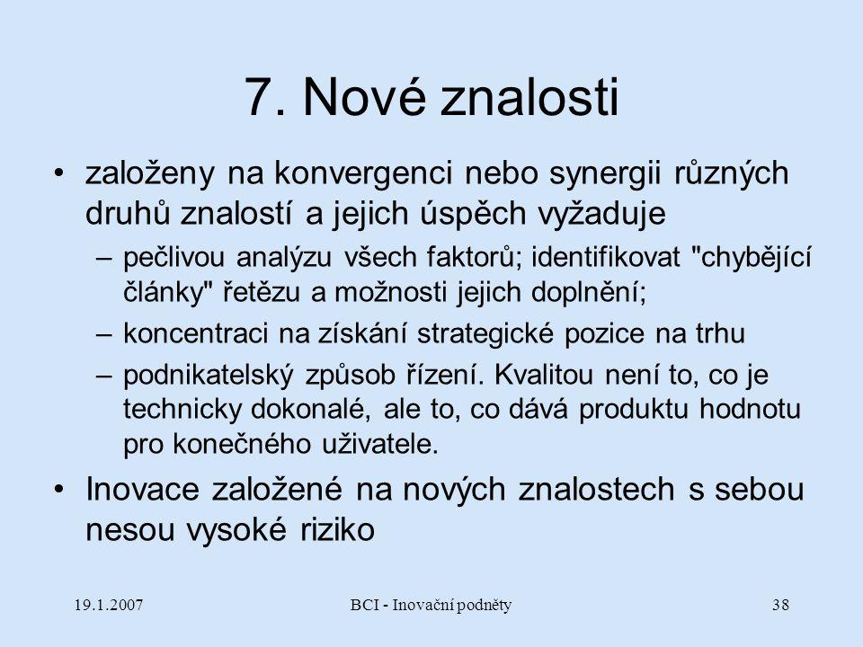 7. Nové znalosti založeny na konvergenci nebo synergii různých druhů znalostí a jejich úspěch vyžaduje.
