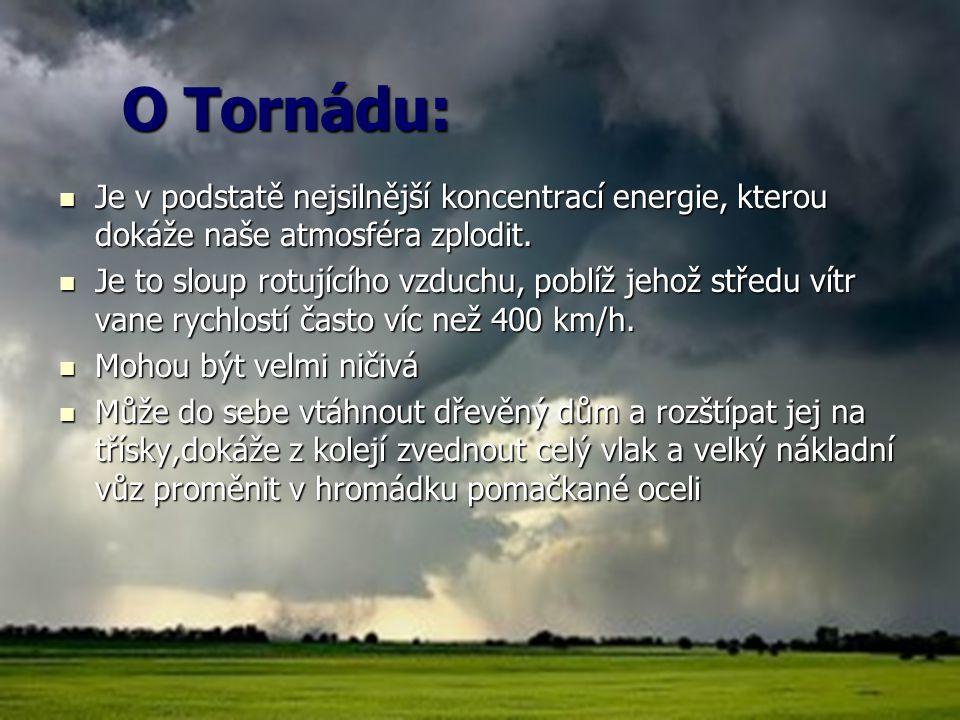 O Tornádu: Je v podstatě nejsilnější koncentrací energie, kterou dokáže naše atmosféra zplodit.