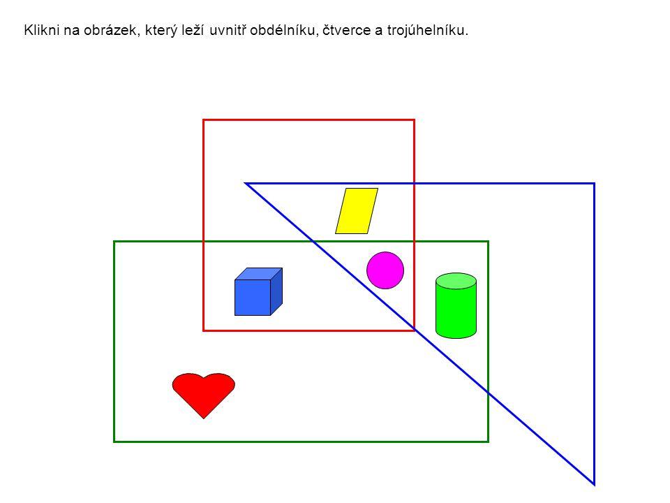 Klikni na obrázek, který leží uvnitř obdélníku, čtverce a trojúhelníku.