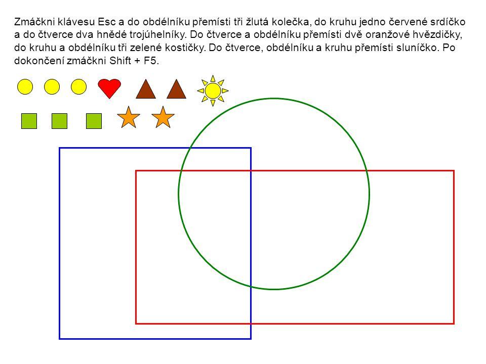 Zmáčkni klávesu Esc a do obdélníku přemísti tři žlutá kolečka, do kruhu jedno červené srdíčko a do čtverce dva hnědé trojúhelníky.