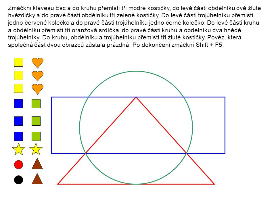 Zmáčkni klávesu Esc a do kruhu přemísti tři modré kostičky, do levé části obdélníku dvě žluté hvězdičky a do pravé části obdélníku tři zelené kostičky.