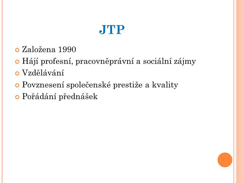 JTP Založena 1990 Hájí profesní, pracovněprávní a sociální zájmy