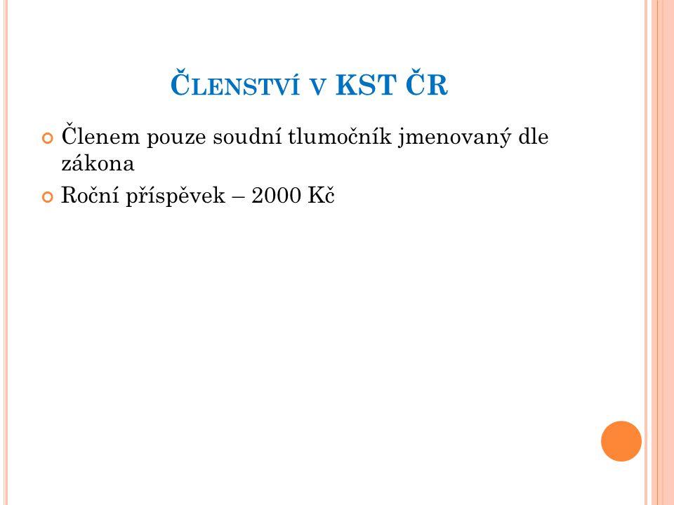Členství v KST ČR Členem pouze soudní tlumočník jmenovaný dle zákona