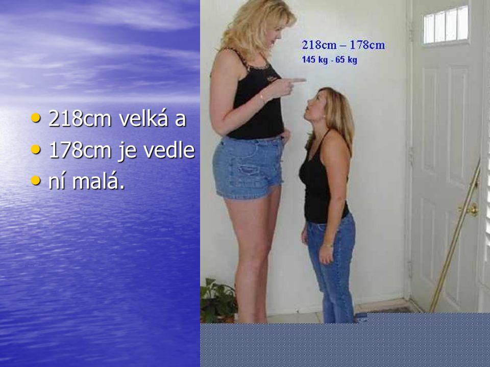 218cm velká a 178cm je vedle ní malá.