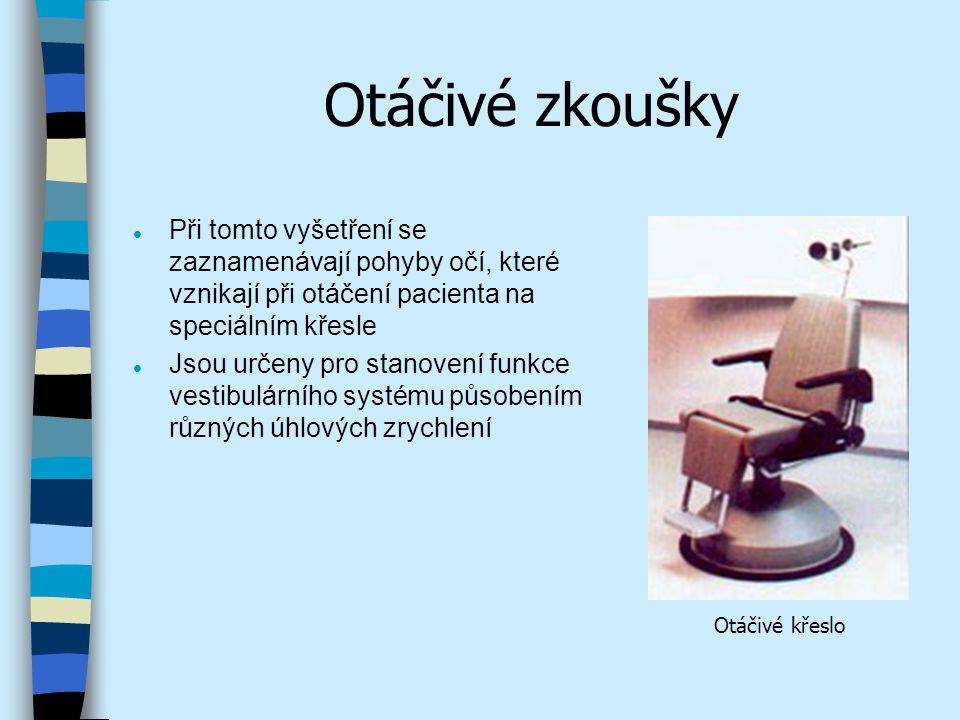 Otáčivé zkoušky Při tomto vyšetření se zaznamenávají pohyby očí, které vznikají při otáčení pacienta na speciálním křesle.