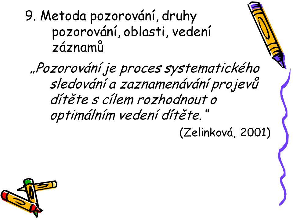 9. Metoda pozorování, druhy pozorování, oblasti, vedení záznamů