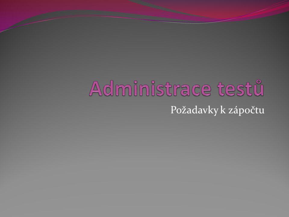 Administrace testů Požadavky k zápočtu