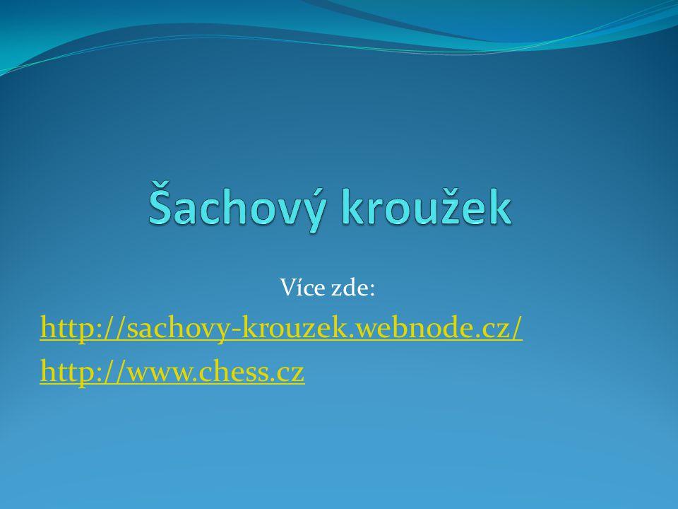 Více zde: http://sachovy-krouzek.webnode.cz/ http://www.chess.cz