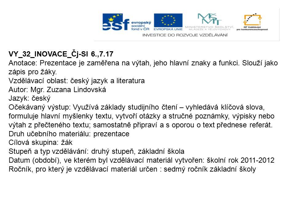 VY_32_INOVACE_Čj-Sl 6.,7.17 Anotace: Prezentace je zaměřena na výtah, jeho hlavní znaky a funkci. Slouží jako zápis pro žáky.