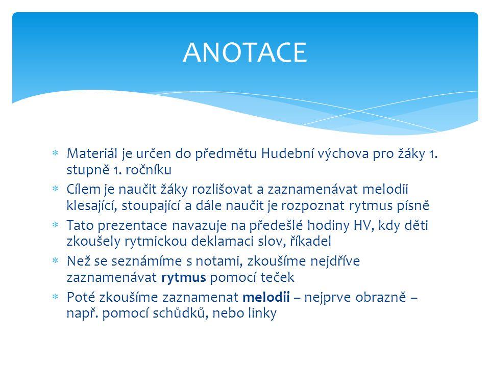 ANOTACE Materiál je určen do předmětu Hudební výchova pro žáky 1. stupně 1. ročníku.