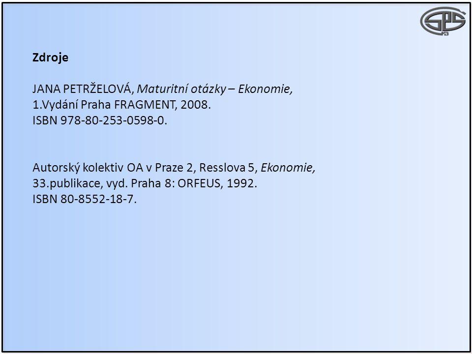 Zdroje JANA PETRŽELOVÁ, Maturitní otázky – Ekonomie, 1.Vydání Praha FRAGMENT, 2008. ISBN 978-80-253-0598-0.