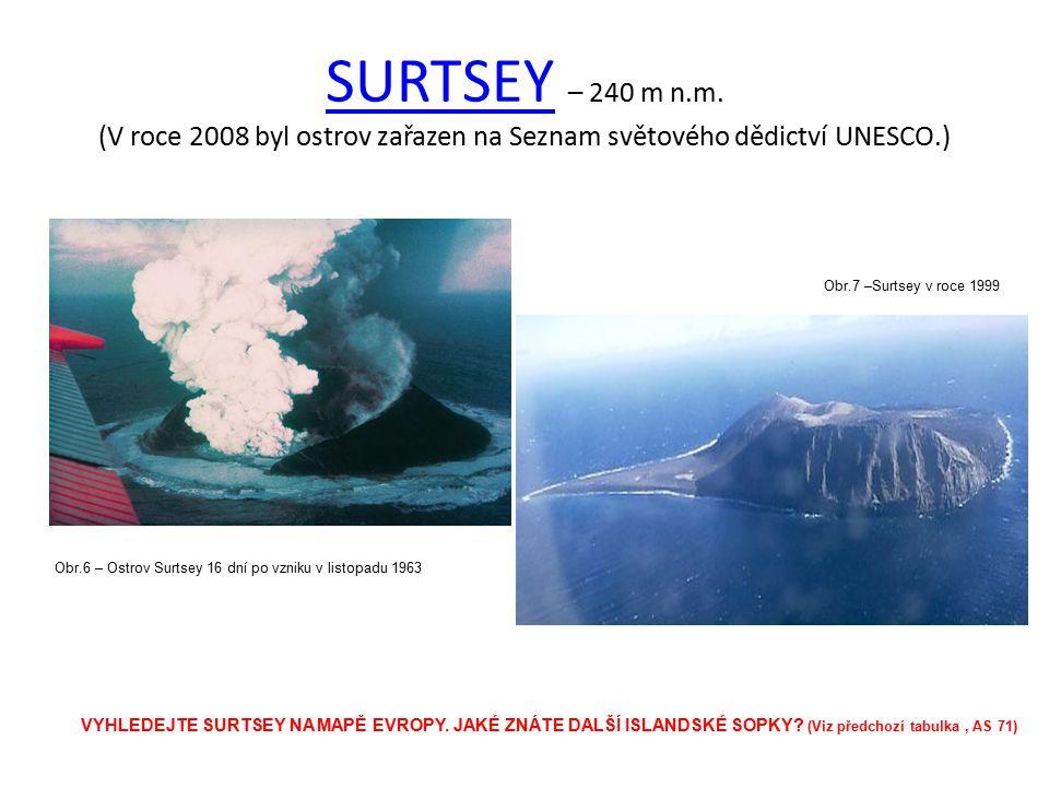 SURTSEY – 240 m n.m. (V roce 2008 byl ostrov zařazen na Seznam světového dědictví UNESCO.)