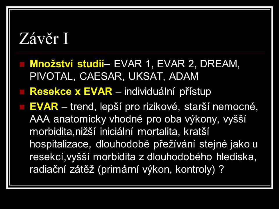 Závěr I Množství studií– EVAR 1, EVAR 2, DREAM, PIVOTAL, CAESAR, UKSAT, ADAM. Resekce x EVAR – individuální přístup.