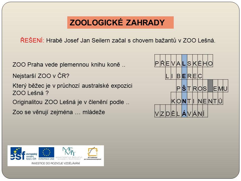 ZOOLOGICKÉ ZAHRADY ŘEŠENÍ: Hrabě Josef Jan Seilern začal s chovem bažantů v ZOO Lešná. ZOO Praha vede plemennou knihu koně ..