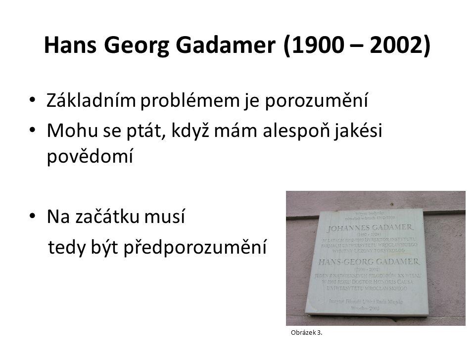 Hans Georg Gadamer (1900 – 2002) Základním problémem je porozumění