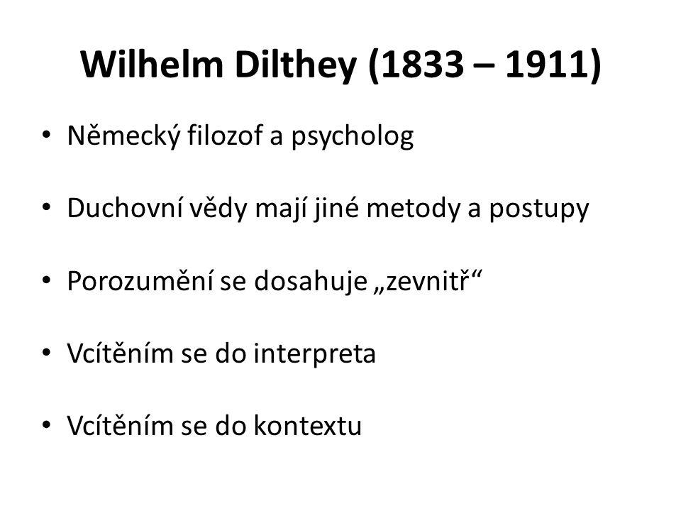 Wilhelm Dilthey (1833 – 1911) Německý filozof a psycholog