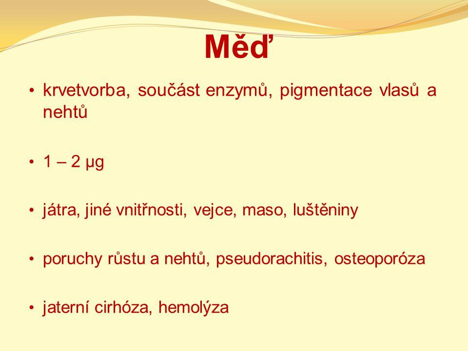 Měď krvetvorba, součást enzymů, pigmentace vlasů a nehtů 1 – 2 µg
