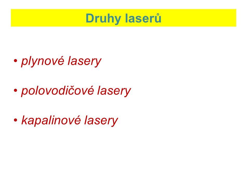 Druhy laserů plynové lasery polovodičové lasery kapalinové lasery