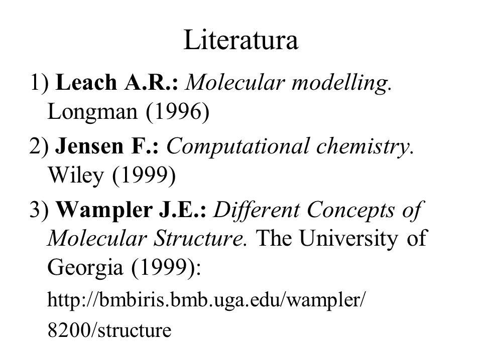 Literatura 1) Leach A.R.: Molecular modelling. Longman (1996)